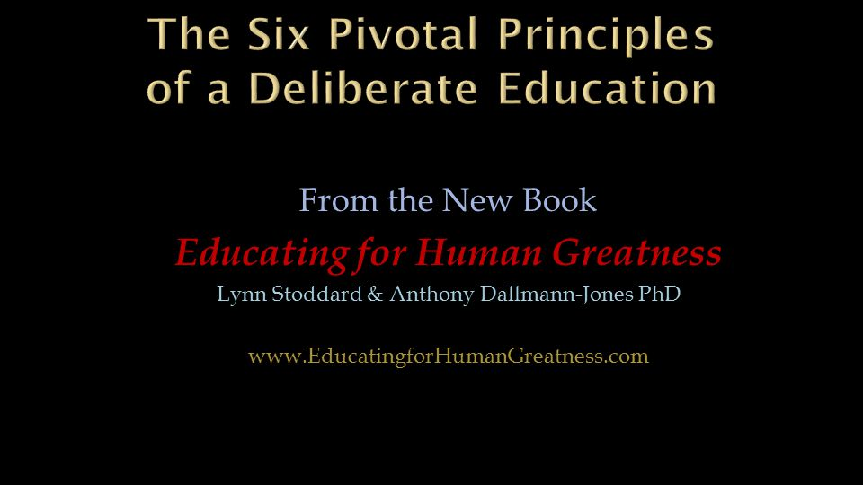 From the New Book Educating for Human Greatness Lynn Stoddard & Anthony Dallmann-Jones PhD www.EducatingforHumanGreatness.com