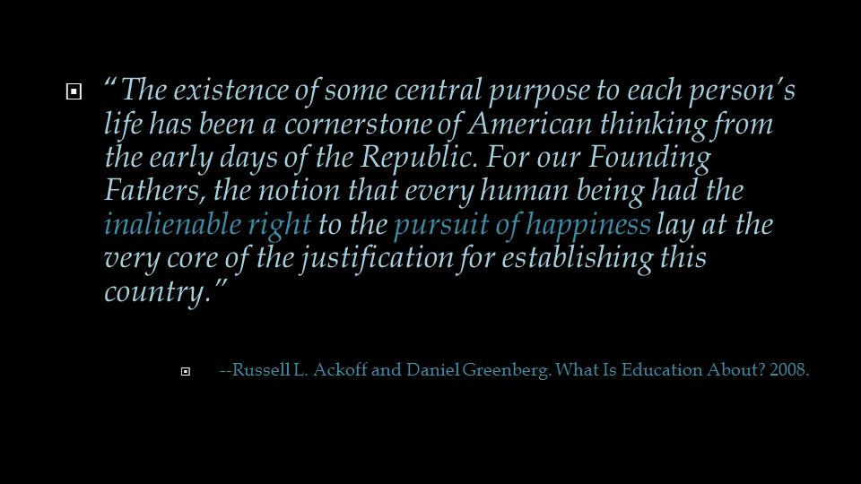 " "" The existence of some central purpose to each person's life has been a cornerstone of American thinking from the early days of the Republic. For o"