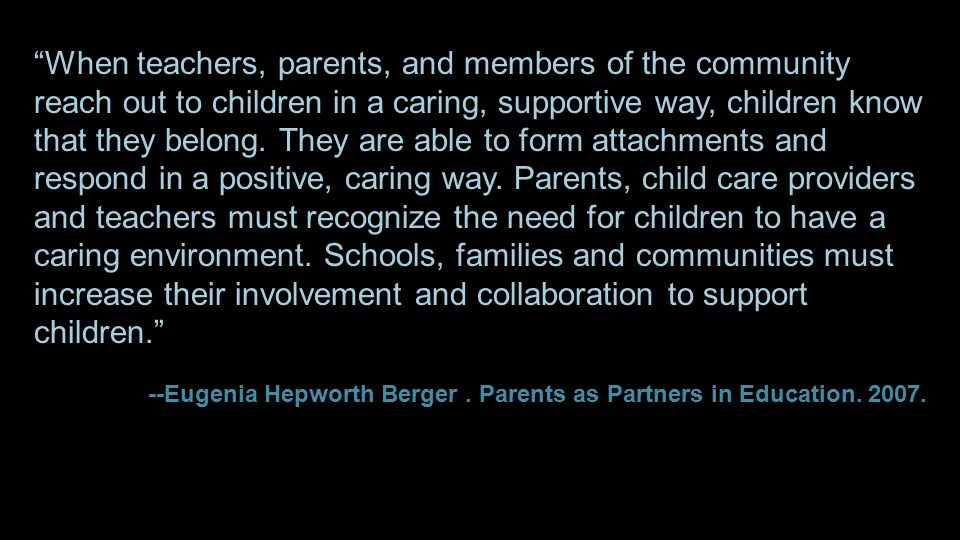 When teachers, parents, and members of the community reach out to children in a caring, supportive way, children know that they belong.