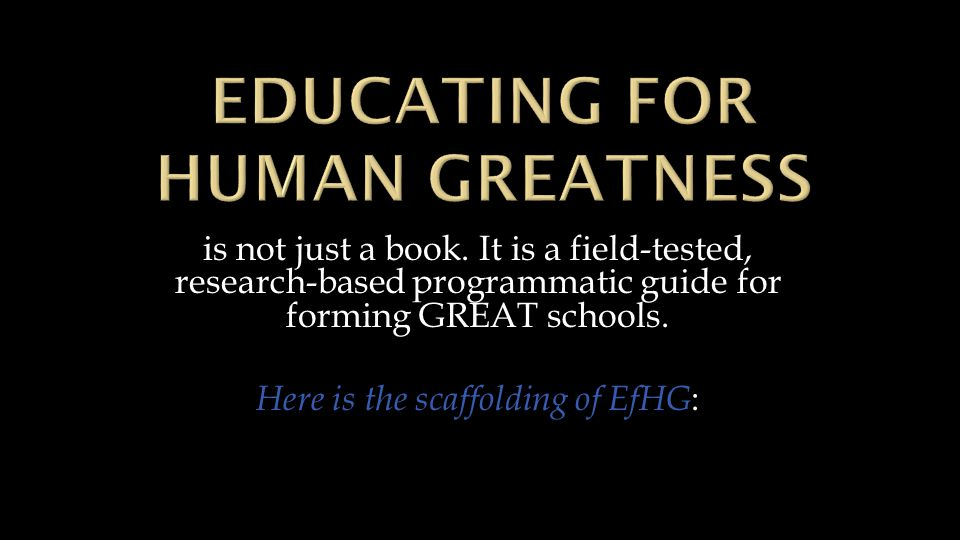 is not just a book. It is a field-tested, research-based programmatic guide for forming GREAT schools. Here is the scaffolding of EfHG :