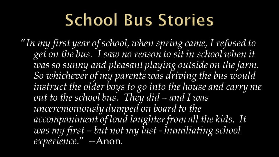 """ In my first year of school, when spring came, I refused to get on the bus. I saw no reason to sit in school when it was so sunny and pleasant playin"