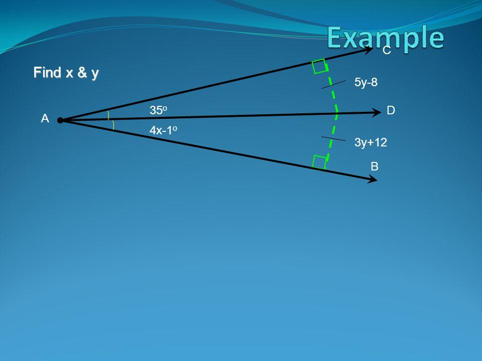 Find x & y C B A D 5y-8 3y+12 35 o 4x-1 o