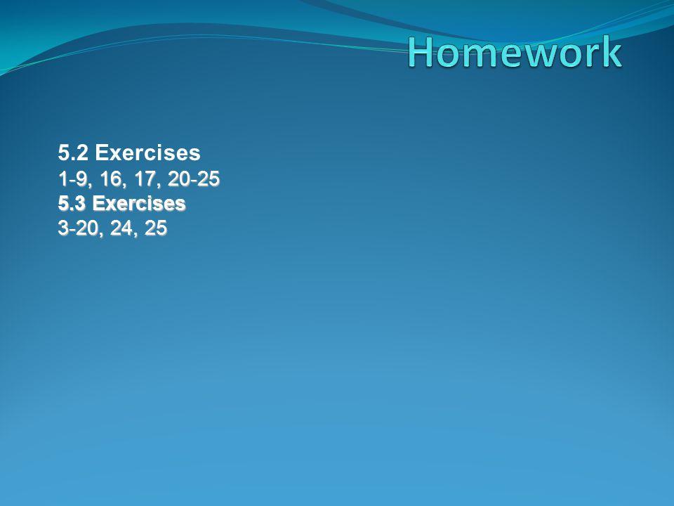5.2 Exercises 1-9, 16, 17, 20-25 5.3 Exercises 3-20, 24, 25