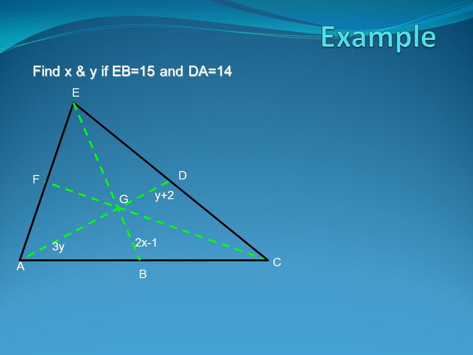Find x & y if EB=15 and DA=14 A 2x-1 B C D E F G y+2 3y