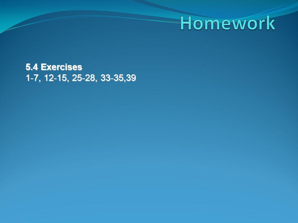 5.4 Exercises 1-7, 12-15, 25-28, 33-35,39