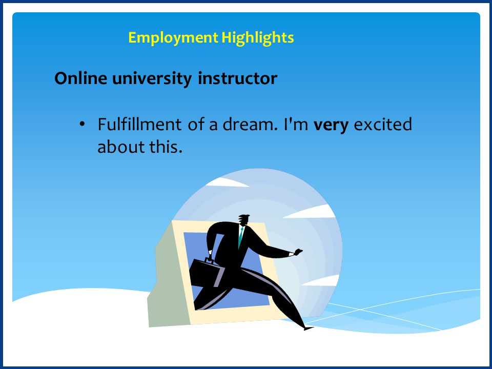 Online university instructor Fulfillment of a dream.