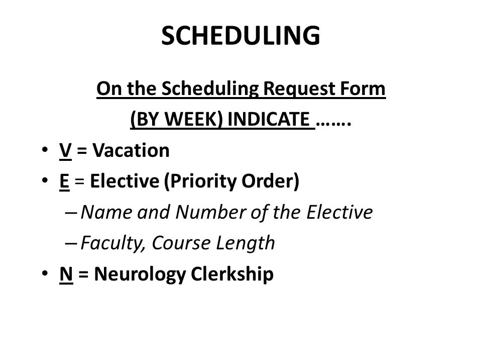 SCHEDULING On the Scheduling Request Form (BY WEEK) INDICATE …….