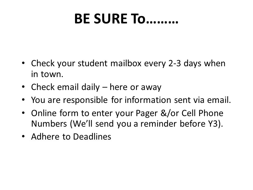 BE SURE To……… Check your student mailbox every 2-3 days when in town.