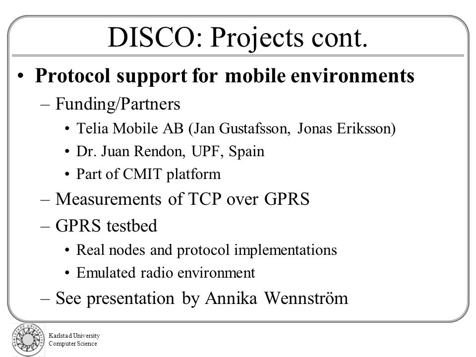 Karlstad University Computer Science DISCO: Projects cont.