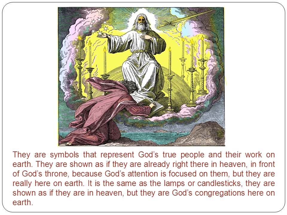 They are symbols that represent God's true people and their work on earth. They are shown as if they are already right there in heaven, in front of Go