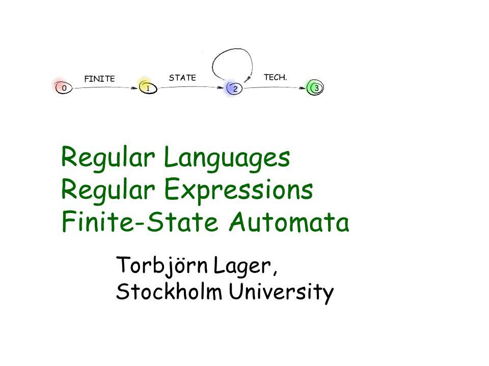 Regular Languages Regular Expressions Finite-State Automata Torbjörn Lager, Stockholm University