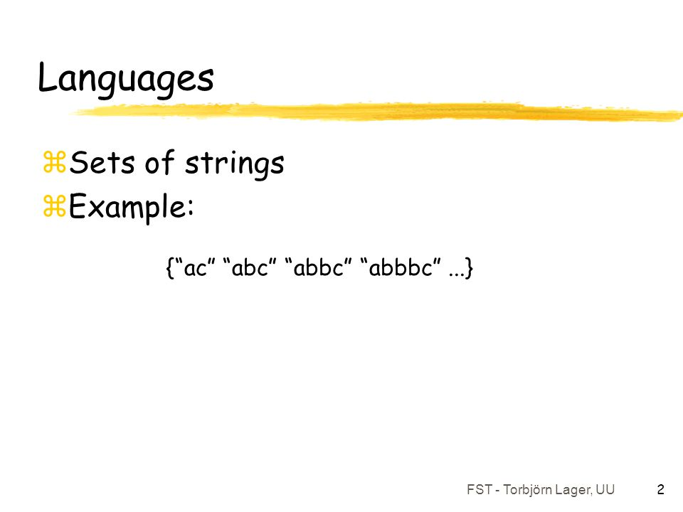 """FST - Torbjörn Lager, UU 2 Languages zSets of strings zExample: {""""ac"""" """"abc"""" """"abbc"""" """"abbbc""""...}"""