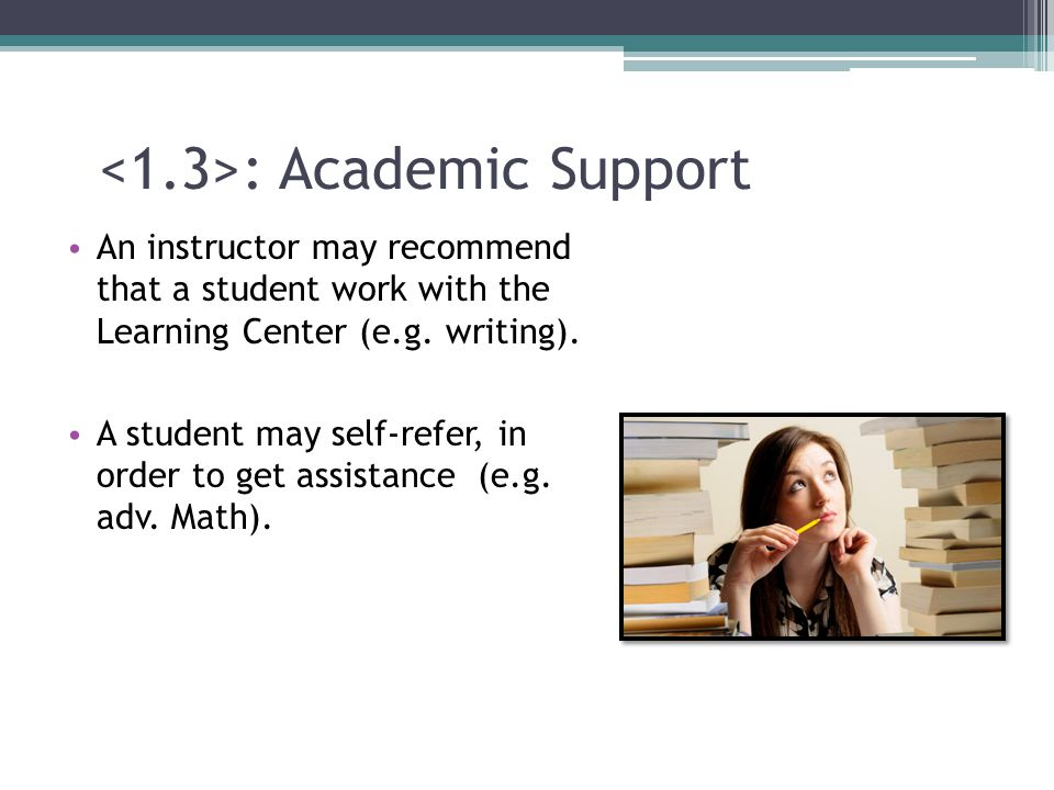 : Academic Support An instructor may recommend that a student work with the Learning Center (e.g.