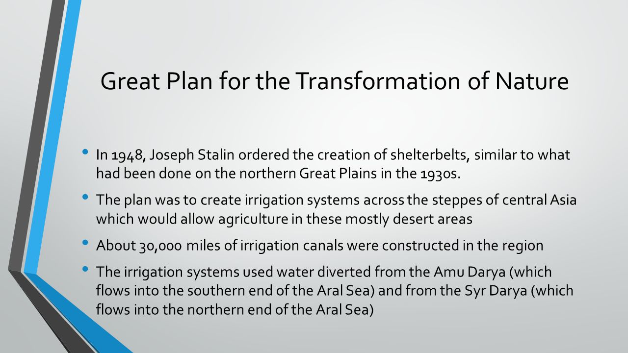 Great Plan for the Transformation of Nature In 1948, Joseph Stalin ordered the creation of shelterbelts, similar to what had been done on the northern