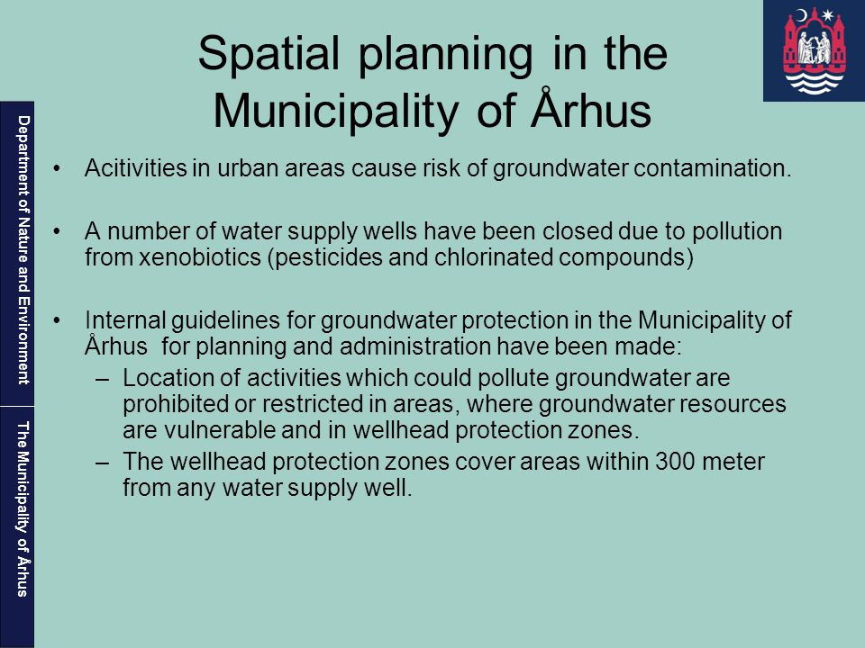 Department of Nature and Environment The Municipality of Århus Spatial planning in the Municipality of Århus Acitivities in urban areas cause risk of groundwater contamination.