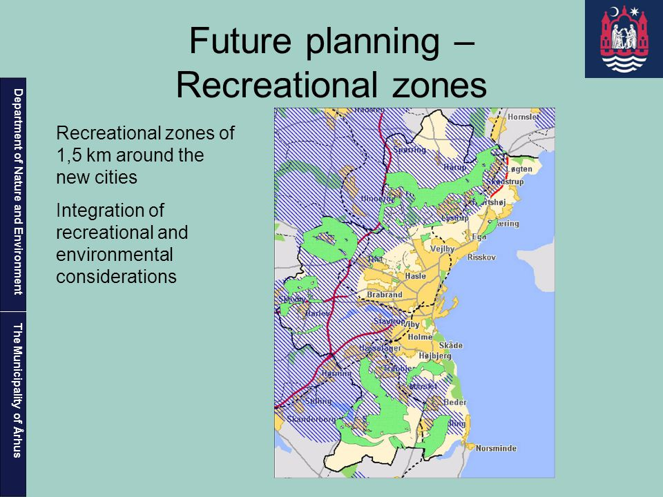 Department of Nature and Environment The Municipality of Århus Future planning – Recreational zones Recreational zones of 1,5 km around the new cities Integration of recreational and environmental considerations