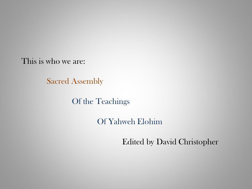 This is who we are: Sacred Assembly Of the Teachings Of Yahweh Elohim Edited by David Christopher