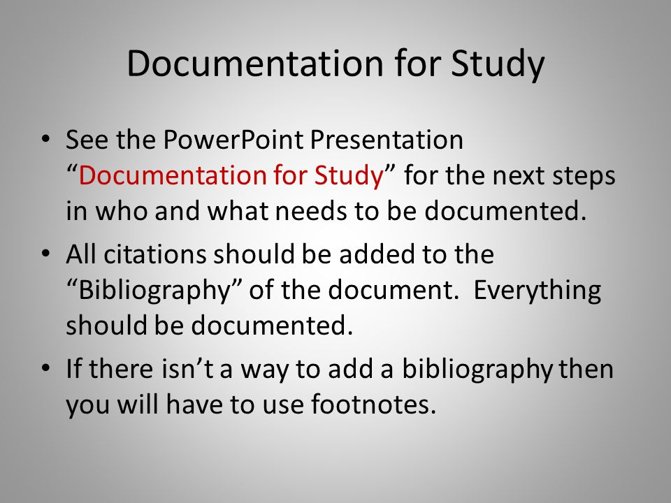 Documentation for Study See the PowerPoint Presentation Documentation for Study for the next steps in who and what needs to be documented.