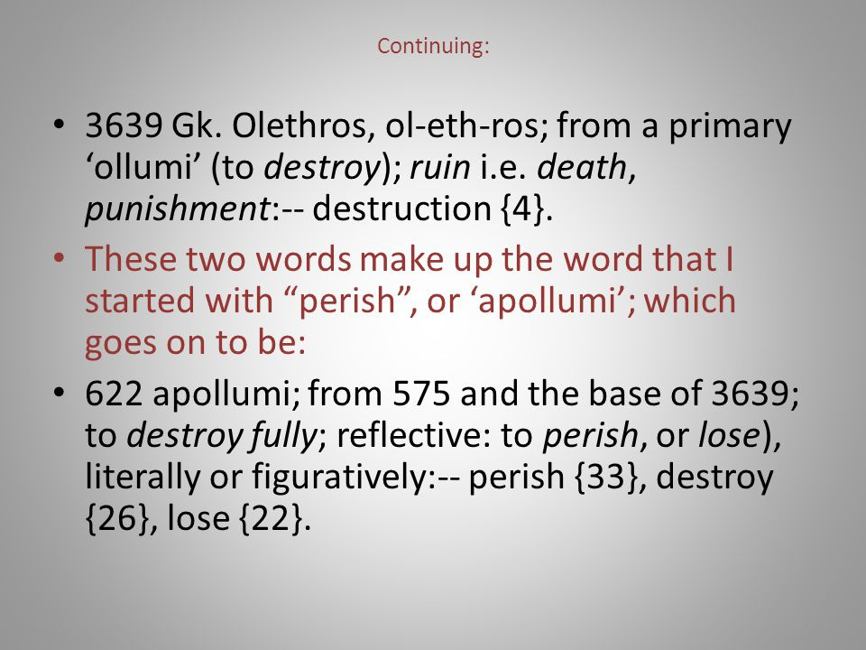 Continuing: 3639 Gk. Olethros, ol-eth-ros; from a primary 'ollumi' (to destroy); ruin i.e.