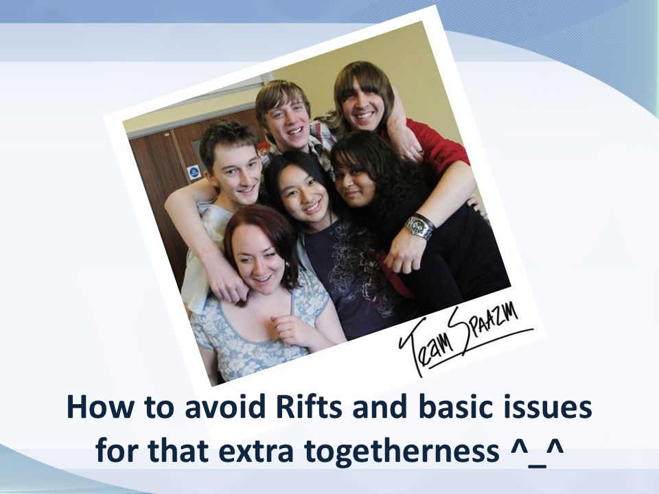 How to avoid Rifts and basic issues for that extra togetherness ^_^