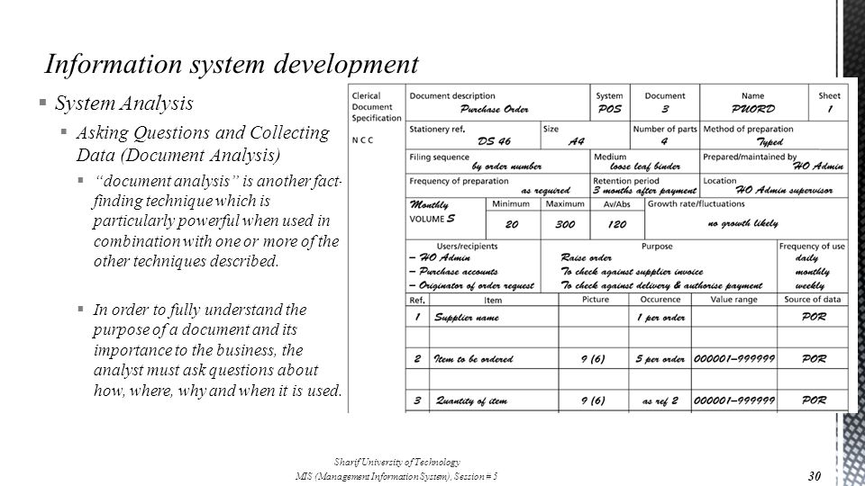  System Analysis  Asking Questions and Collecting Data (Document Analysis)  document analysis is another fact- finding technique which is particularly powerful when used in combination with one or more of the other techniques described.