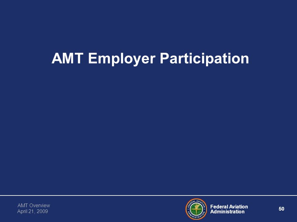 Federal Aviation Administration 50 AMT Overview April 21, 2009 AMT Employer Participation