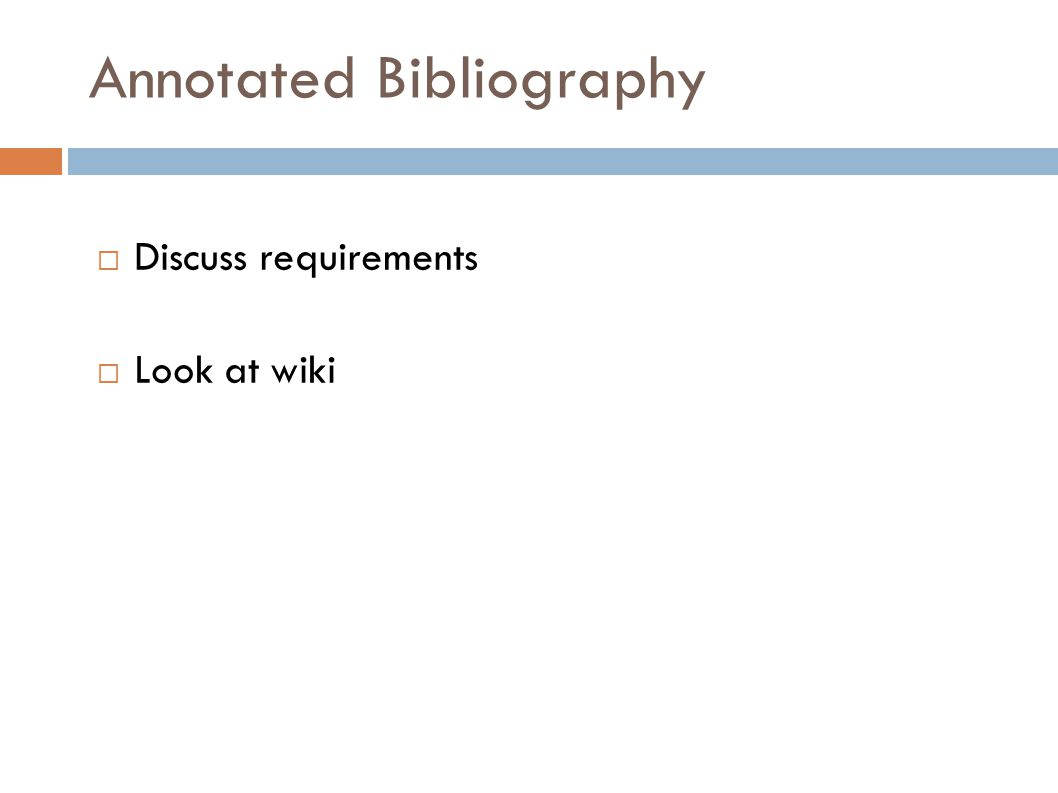 Annotated Bibliography  Discuss requirements  Look at wiki