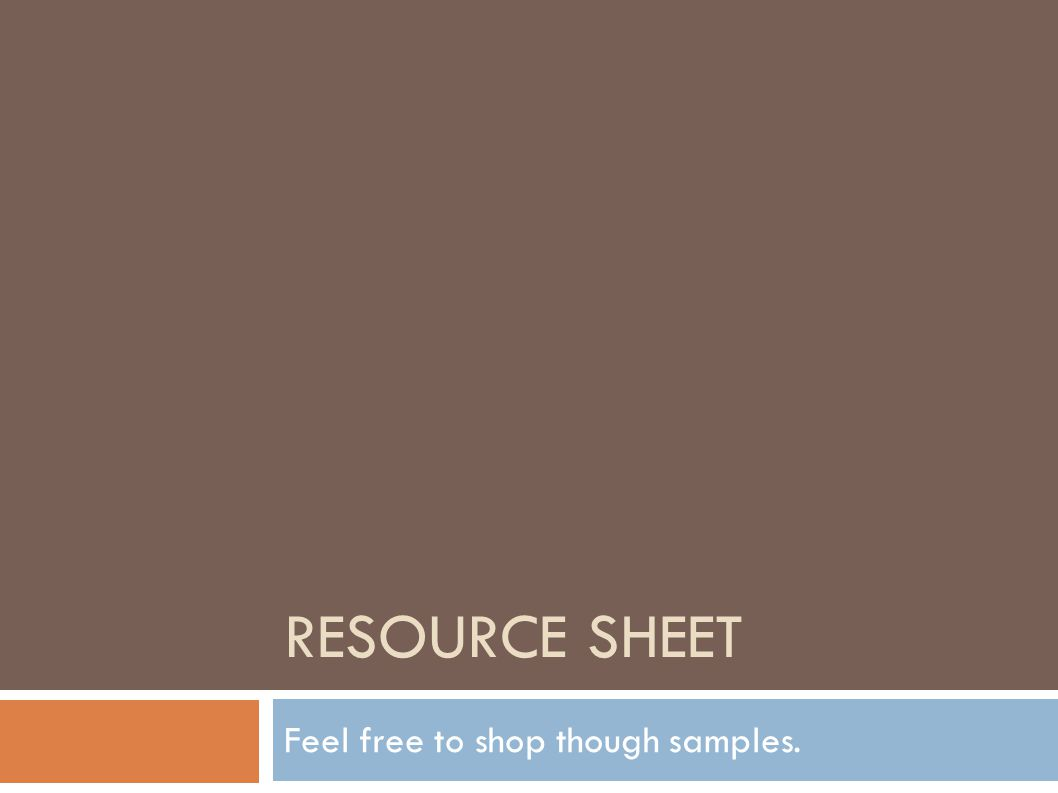 RESOURCE SHEET Feel free to shop though samples.