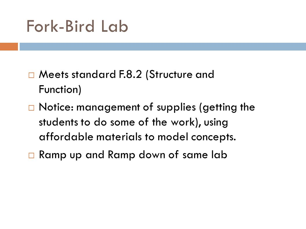Fork-Bird Lab  Meets standard F.8.2 (Structure and Function) ‏  Notice: management of supplies (getting the students to do some of the work), using