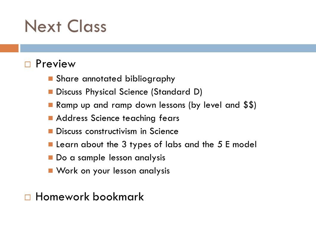 Next Class  Preview Share annotated bibliography Discuss Physical Science (Standard D) Ramp up and ramp down lessons (by level and $$) Address Scienc