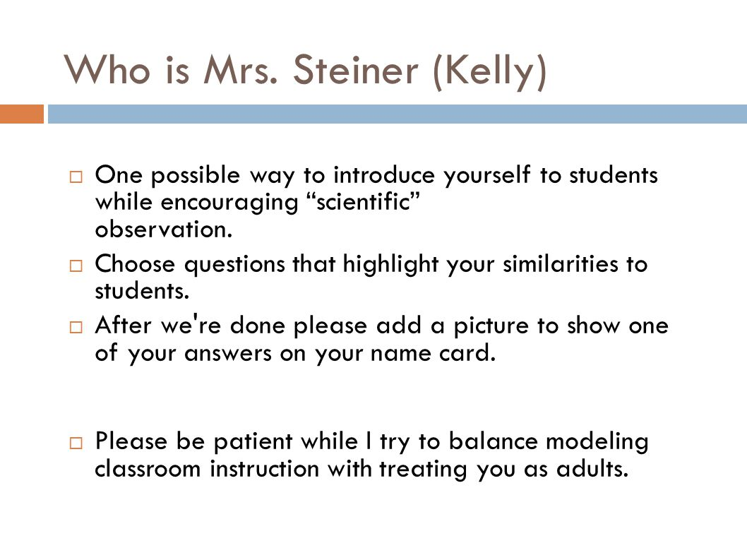 "Who is Mrs. Steiner (Kelly) ‏  One possible way to introduce yourself to students while encouraging ""scientific"" observation.  Choose questions that"