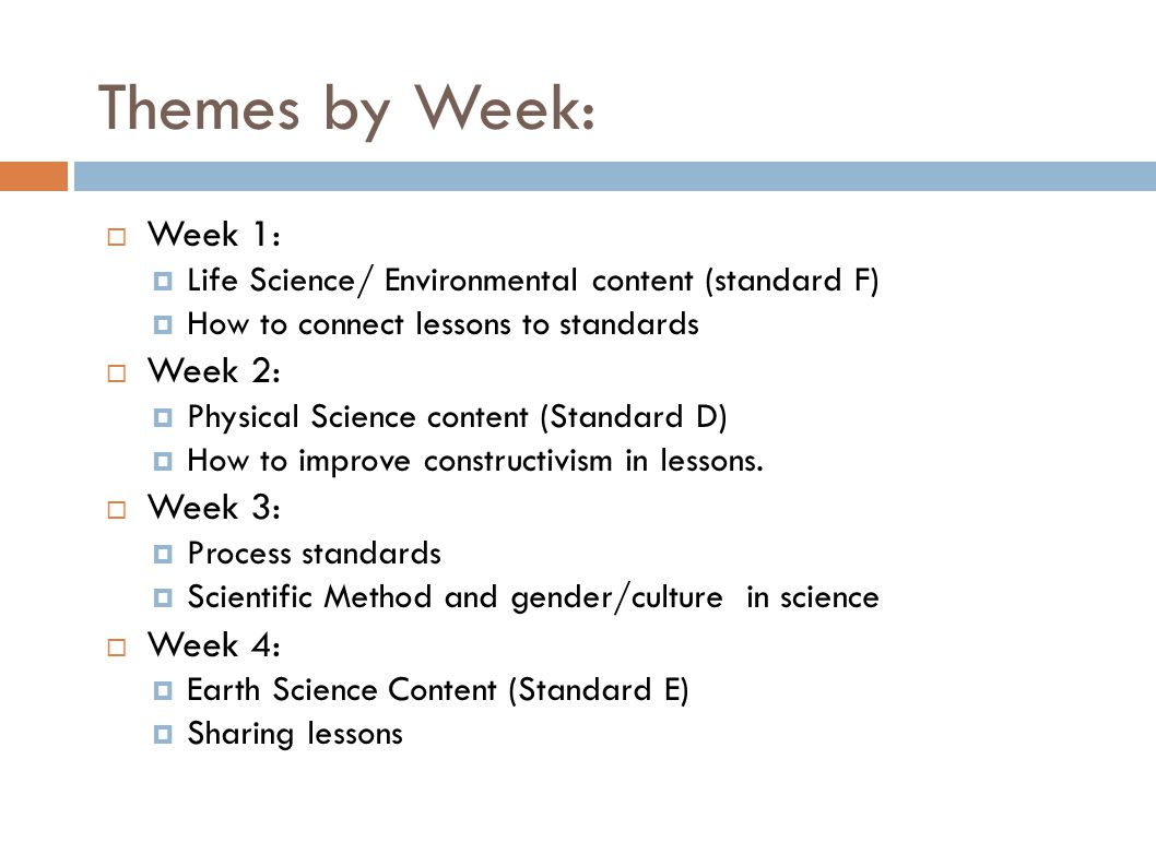 Themes by Week:  Week 1:  Life Science/ Environmental content (standard F) ‏  How to connect lessons to standards  Week 2:  Physical Science cont