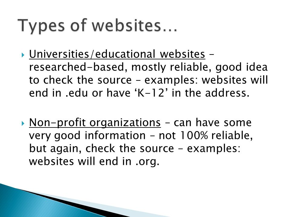  Universities/educational websites – researched-based, mostly reliable, good idea to check the source – examples: websites will end in.edu or have 'K-12' in the address.