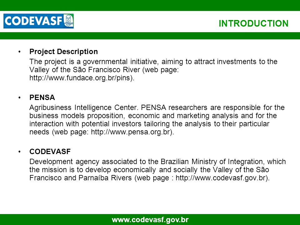 4 www.codevasf.gov.br INTRODUCTION Project Description The project is a governmental initiative, aiming to attract investments to the Valley of the Sã