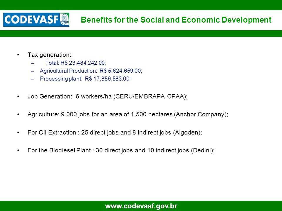 41 www.codevasf.gov.br Tax generation: –Total: R$ 23,484,242.00; –Agricultural Production: R$ 5,624,659.00; –Processing plant: R$ 17,859,583.00; Job G