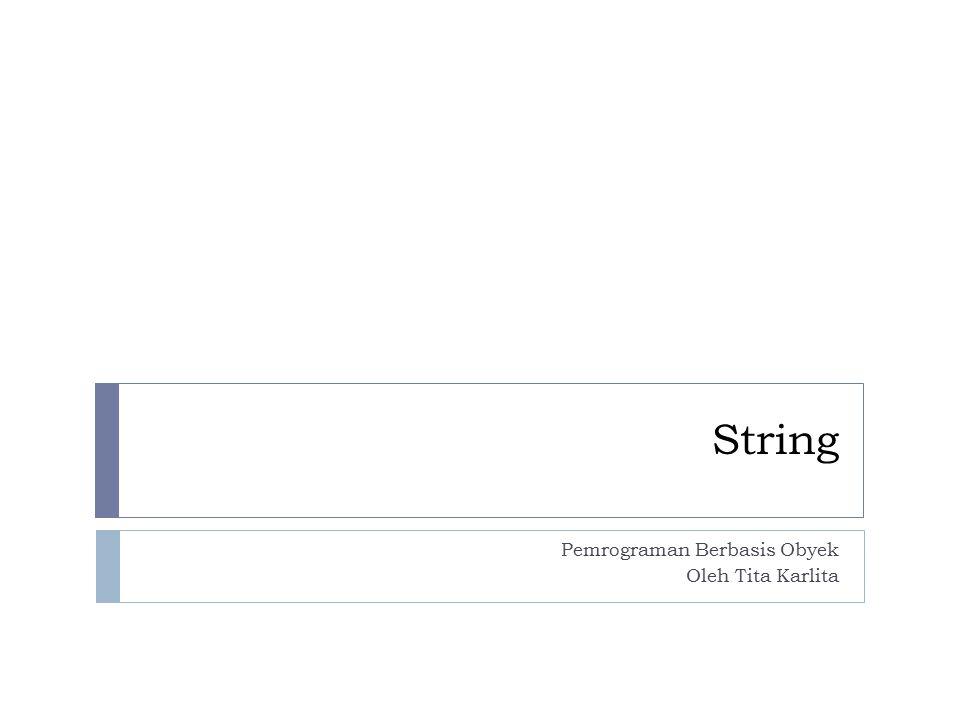 String Pemrograman Berbasis Obyek Oleh Tita Karlita