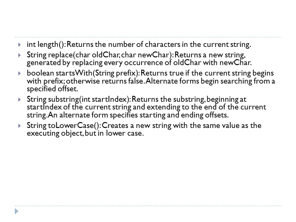  int length(): Returns the number of characters in the current string.  String replace(char oldChar, char newChar): Returns a new string, generated