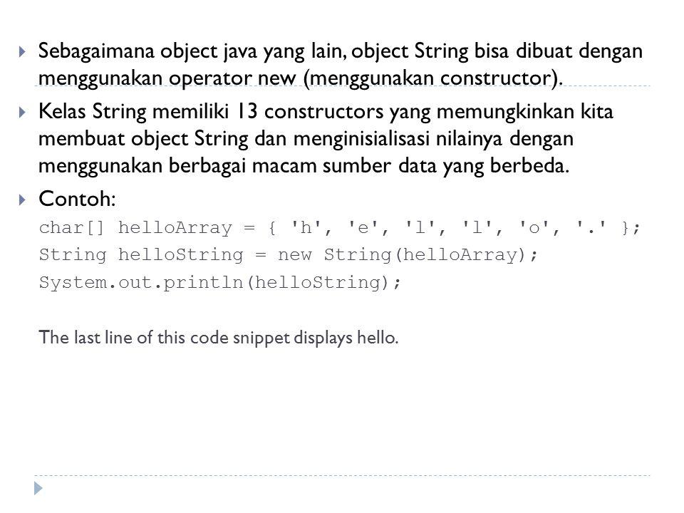  Sebagaimana object java yang lain, object String bisa dibuat dengan menggunakan operator new (menggunakan constructor).