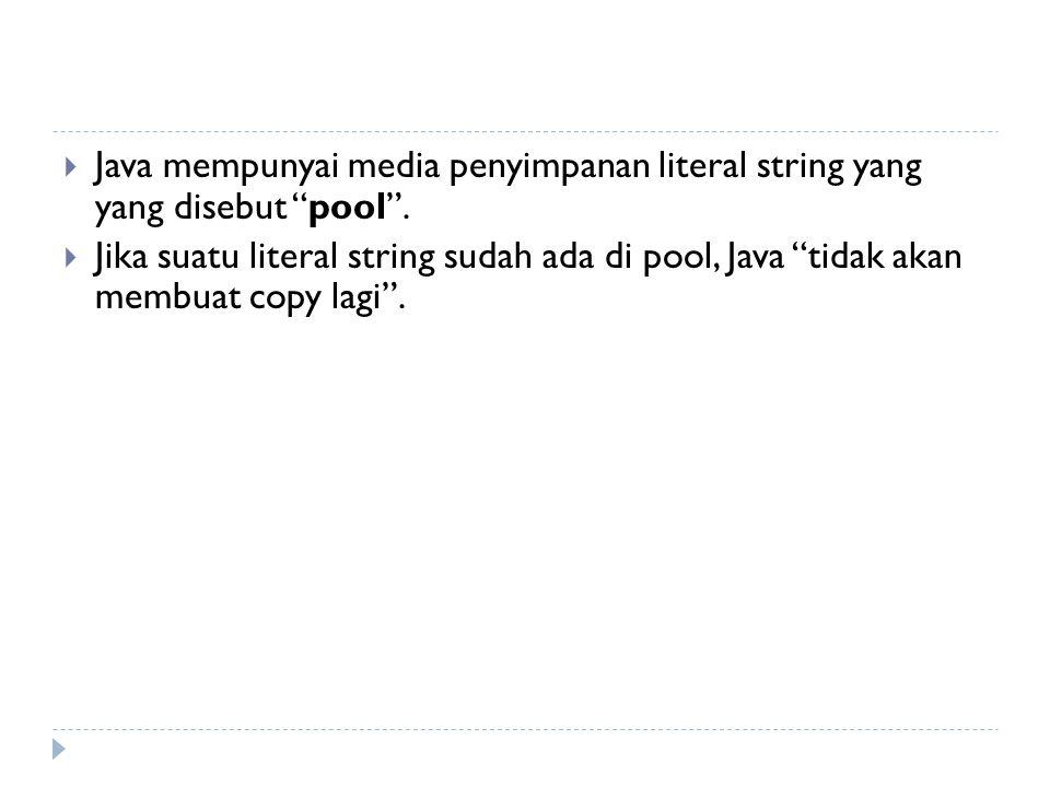  Java mempunyai media penyimpanan literal string yang yang disebut pool .