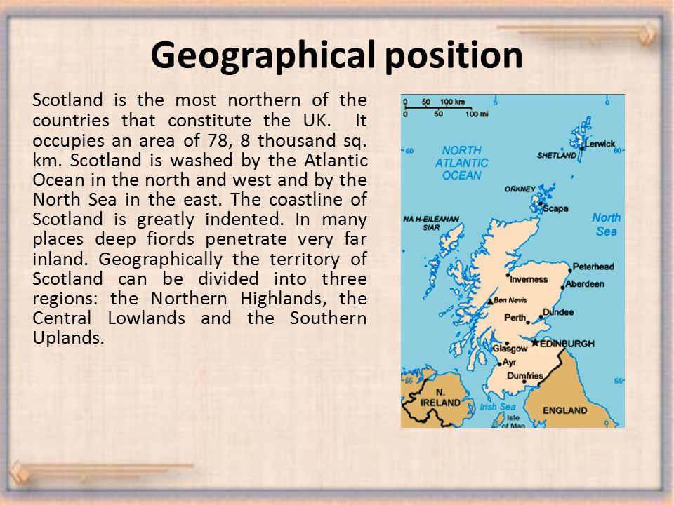 Geographical position Scotland is the most northern of the countries that constitute the UK.