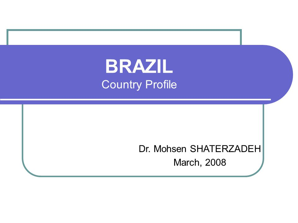 Dr. Mohsen SHAERZADEH, March, 2008BRAZIL:Country Profile Brazil Map