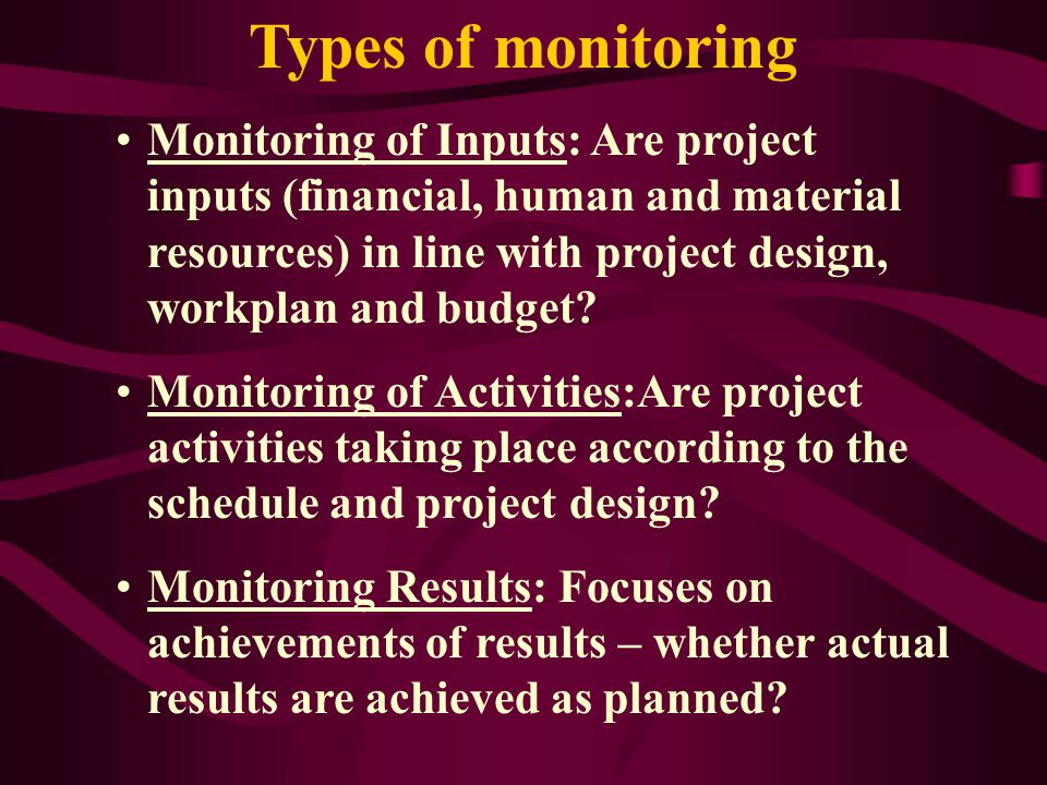 Monitoring versus Evaluation Continuous Tracks Progress Answers what activities were implemented & results achieved Self-assessment by project managem