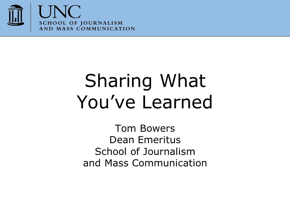 Sharing What You ve Learned-2008 12 Presentation Tips Tell them. Show them. Do it. Talk about it.