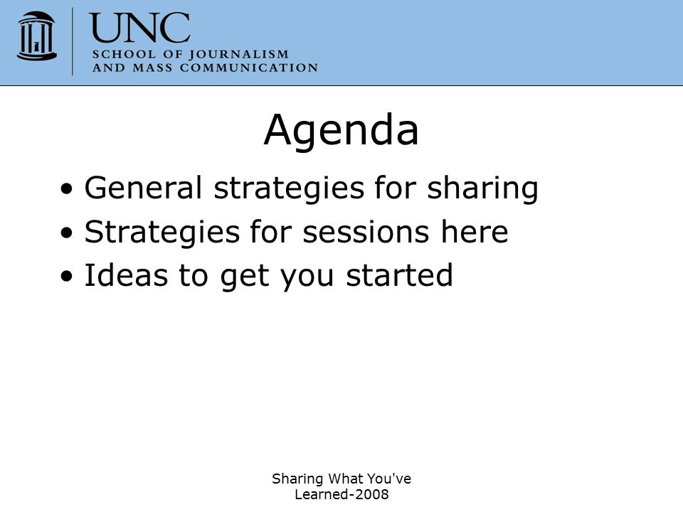 Sharing What You've Learned-2008 2 Agenda General strategies for sharing Strategies for sessions here Ideas to get you started