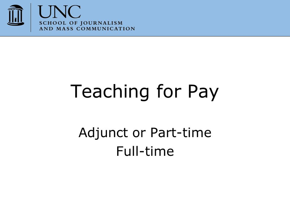 Teaching for Pay Adjunct or Part-time Full-time