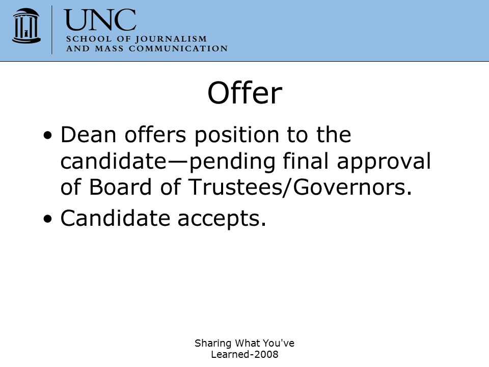 Sharing What You've Learned-2008 50 Offer Dean offers position to the candidate—pending final approval of Board of Trustees/Governors. Candidate accep