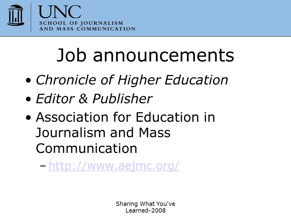 Sharing What You've Learned-2008 51 Job announcements Chronicle of Higher Education Editor & Publisher Association for Education in Journalism and Mas