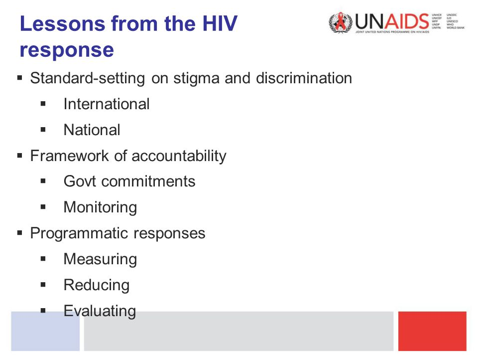 Lessons from the HIV response  Standard-setting on stigma and discrimination  International  National  Framework of accountability  Govt commitme