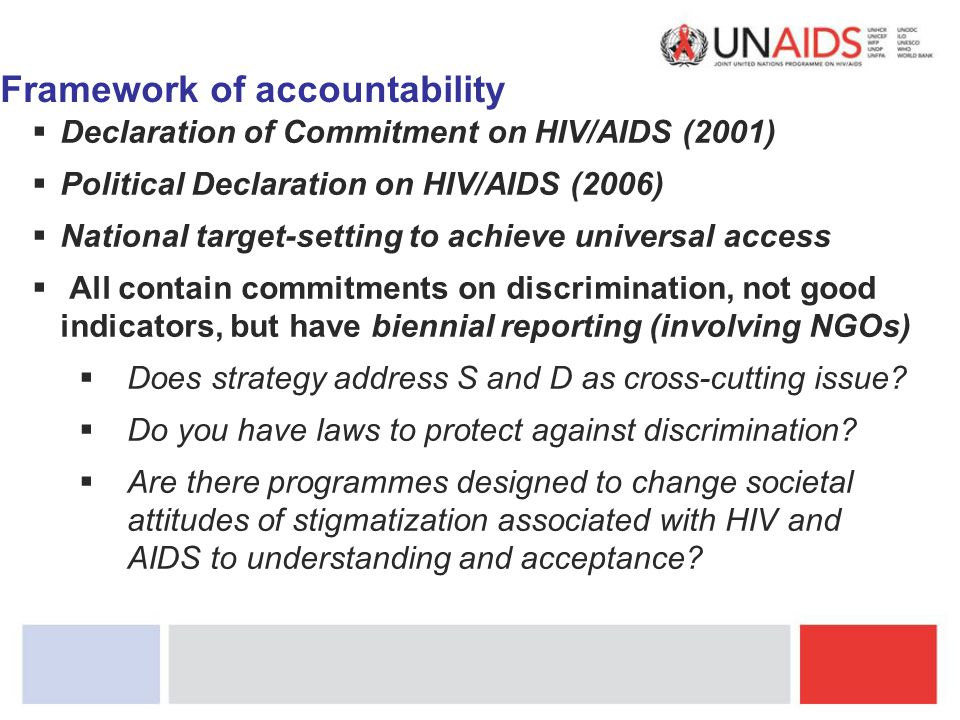 Framework of accountability  Declaration of Commitment on HIV/AIDS (2001)  Political Declaration on HIV/AIDS (2006)  National target-setting to ach