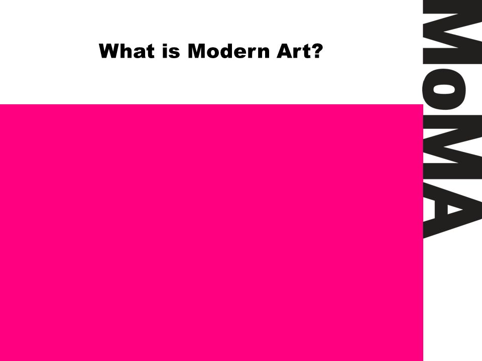 MoMA What is Modern Art.